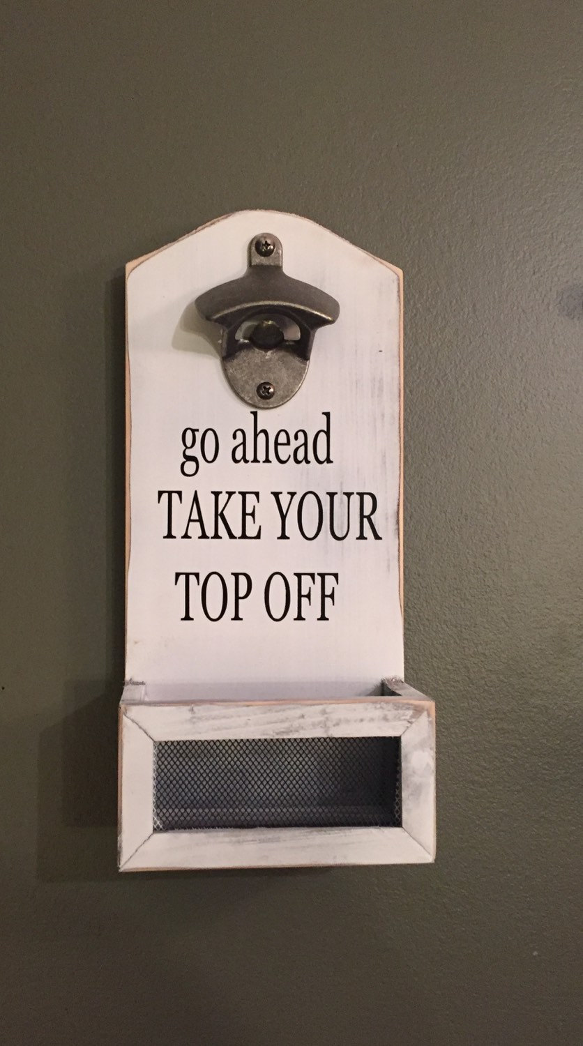 Bottle Opener Sign Go Ahead Take Your Top Off Sign